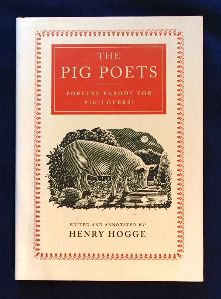 THE PIG POETS; An Anthology of Porcine Poesy / Edited and Annotated by Henry Hogge. Henry Hogge.