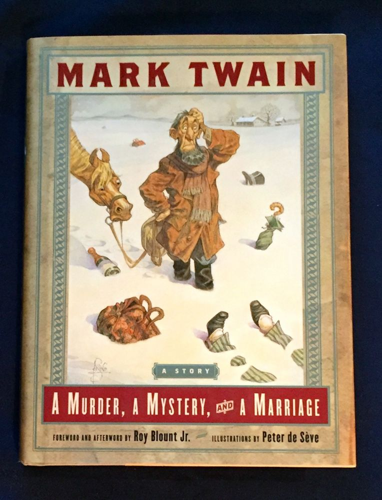A MURDER, A MYSTERY and a MARRIAGE; By Mark Twain / Foreword and Afterword by Roy Blount Jr. / Illustrations by Peter de Sèvre. Mark Twain.