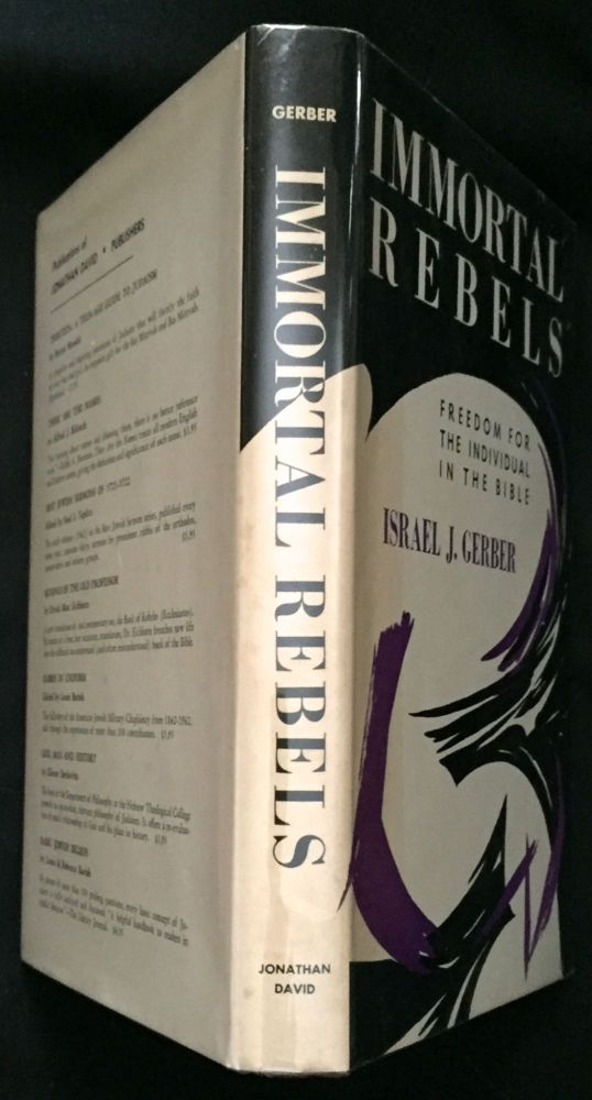IMMORTAL REBELS; Freedom for the Individual in the Bible. Israel J. Gerber.
