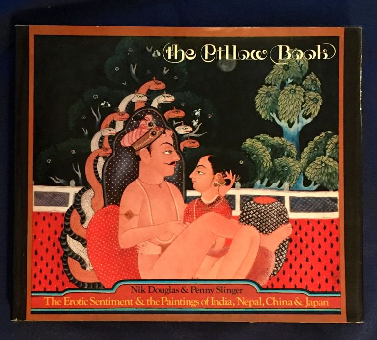 THE PILLOW BOOK; The Erotic Sentiment and the Paintings of India, Nepal, China & Japan. Nik Douglas, Penny Slinger.
