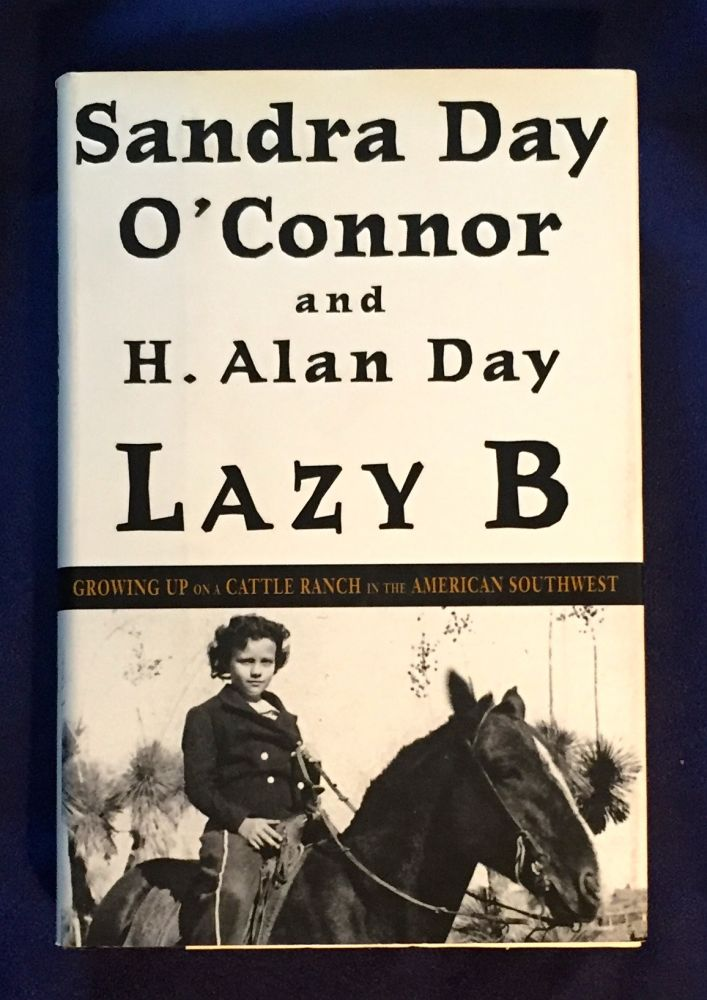 LAZY B; Growing Up on a Cattle Ranch in the American Southwest. Sandra Day O'Connor, H. Alan Day.