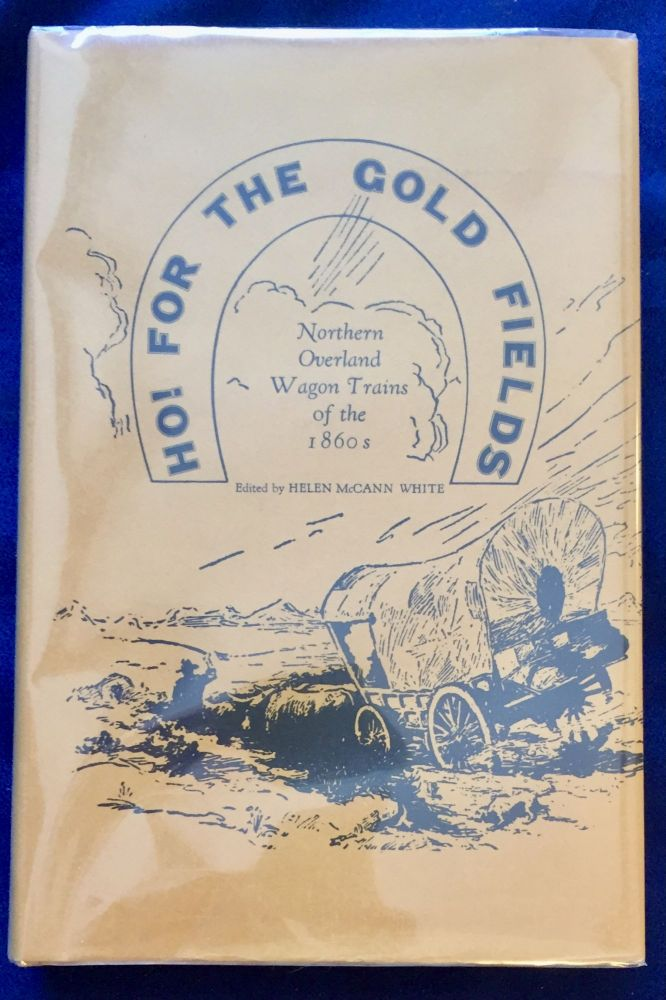 HO! FOR THE GOLD FIELDS; Northern Overland Wagon Trains of the 1860s. Helen McCann White.