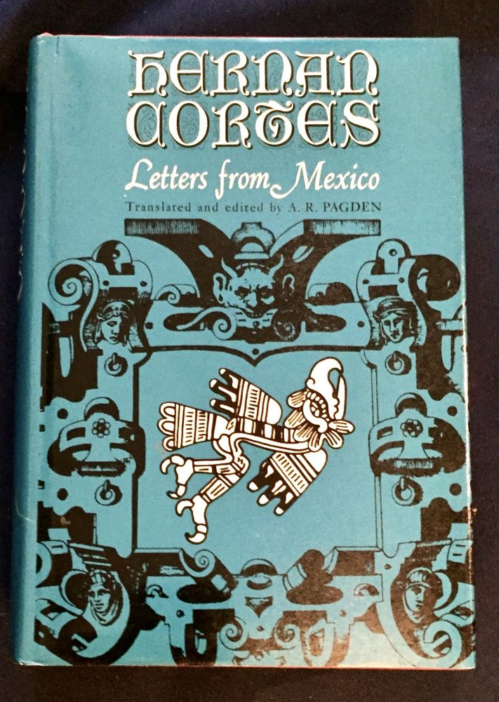 LETTERS FROM MEXICO; Translated and edited by A. R. Pagden / With an Introduction by J. H. Elliiott. Hernan Cortez.