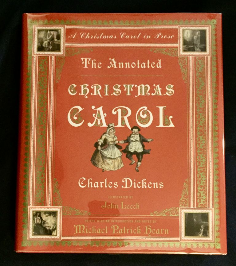 THE ANNOTATED CHRISTMAS CAROL; A Cjhristmas Carol in Prose / Charles Dickens / Illustrated by John Leech / Edited with an Introduction, Notes, and Bibliography by Michael Patrick Hearn. Charles Dickens, Michael Patrick Hearn.
