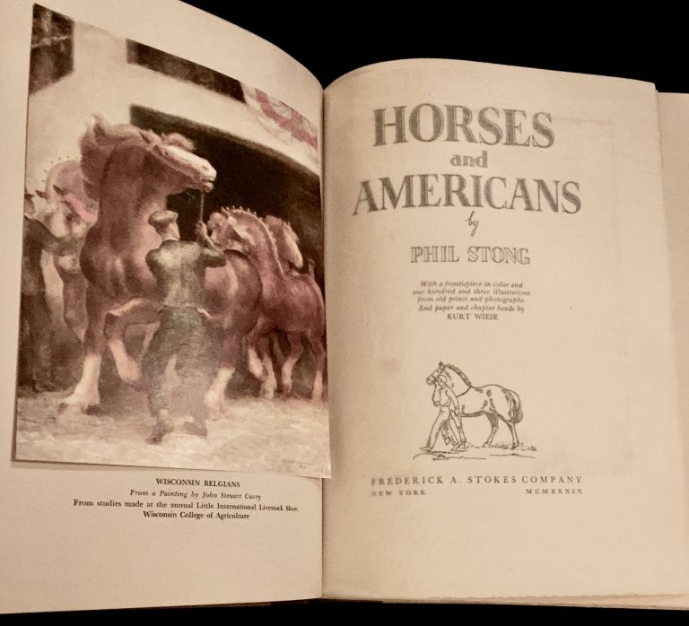 HORSES AND AMERICANS; by Phil Strong / With a frontispiece in color and one hundred and three illustrations from old prints and photographic End paper and chapter heads by Kurt Wiese. Phil Strong.