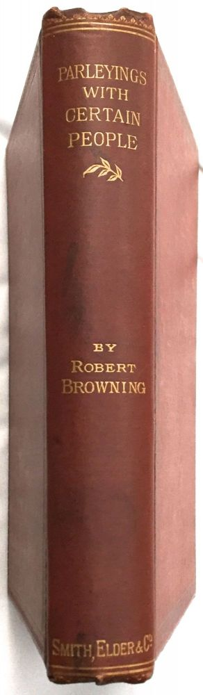 PARLEYINGS WITH CERTAIN PEOPLE; Of Importance In Their Day: / To wit: Bernard de Mandeville, Daniel Bartoli, Christopher Smart, George Bubb Dodington, Francis Furini, Gerard De Lairess, and Charles Avison. Robert Browning.