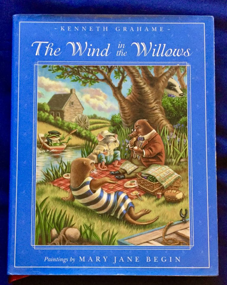 THE WIND IN THE WILLOWS; Kenneth Grahame / Paintings by Mary Jane Begin / Afterword by Peter Glassman. Kenneth Grahame.