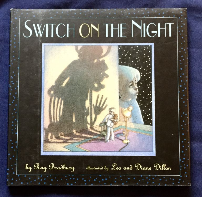 SWITCH ON THE NIGHT; by Ray Bradbury / pictures by Leo and Diane Dillon. Ray Bradbury.