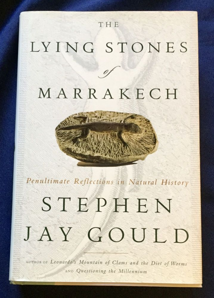 THE LYING STONES OF MARAKECH; Penultimate Reflections in Natural History / Stephen Jay Gould. Stephen Jay Gould.