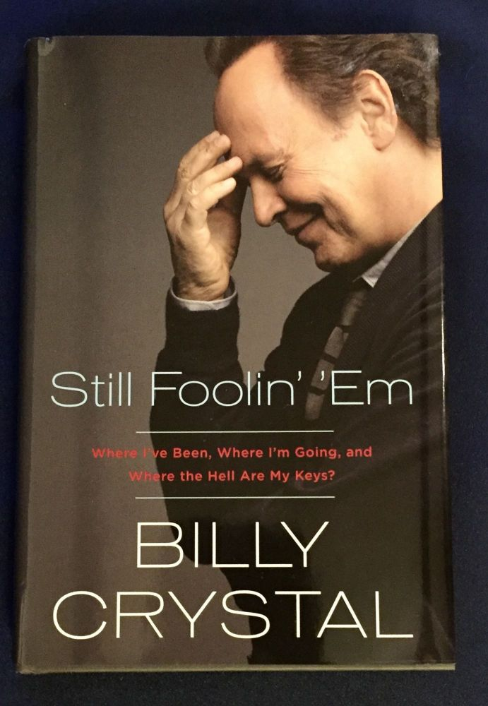 STILL FOOLIN' 'EM; Where I've Been, Where I'm Going, and Where the Hell Are My Keys? / Billy Crystal. Billy Crystal.