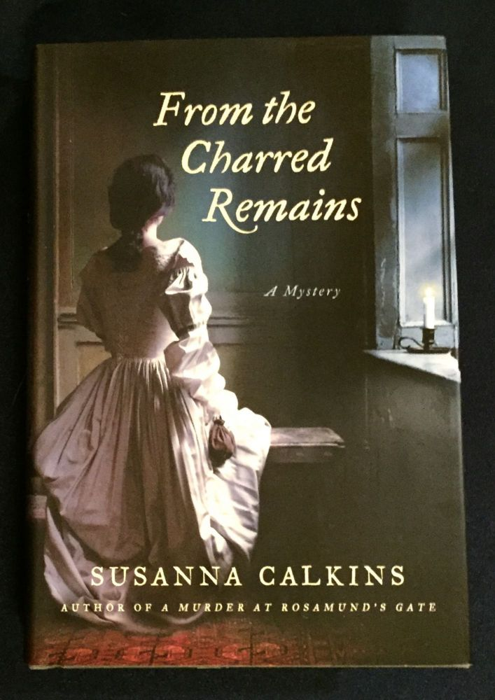 FROM THE CHARRED REMAINS; A Mystery. Sussanna Calkins.