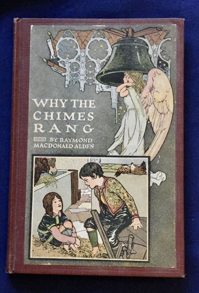 WHY THE CHIMES RANG; Alden, Raymond MacDonald / Decorated by Mayo Bunker. Raymond MacDonald Alden.