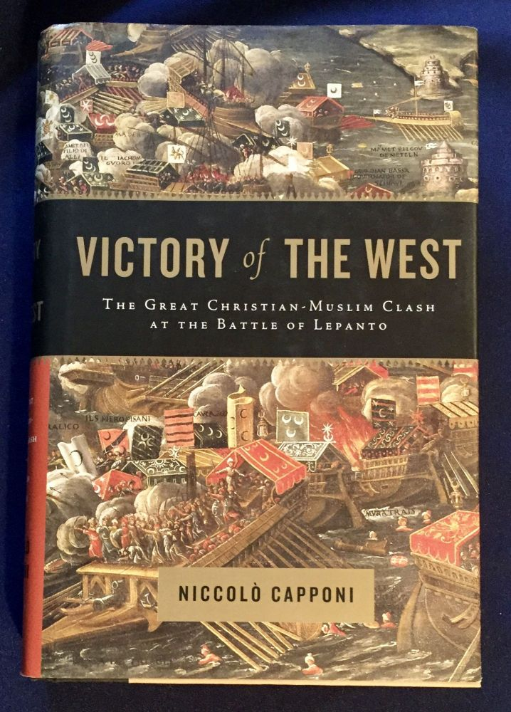 VICTORY OF THE WEST; The Great Christian-Mulim Clash at the Battle of Lepanto. Niccolò Capponi.