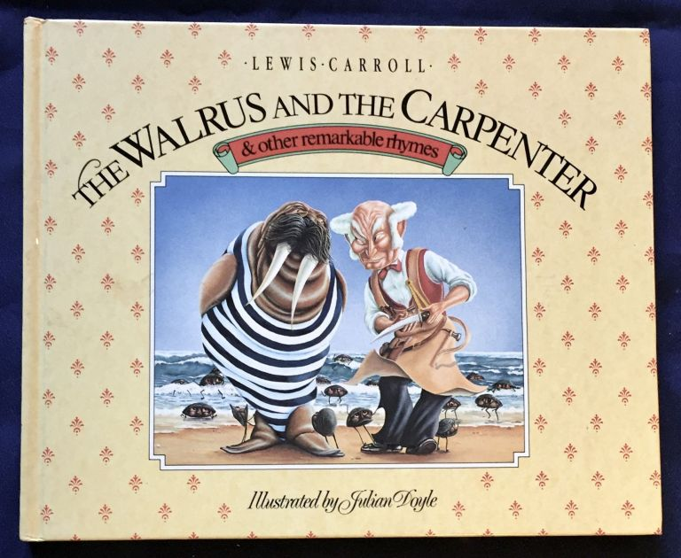 THE WALRUS AND THE CARPENTER; & other remarkable rhymes / Illustrated by Julian Doyle. Lewis Carroll.