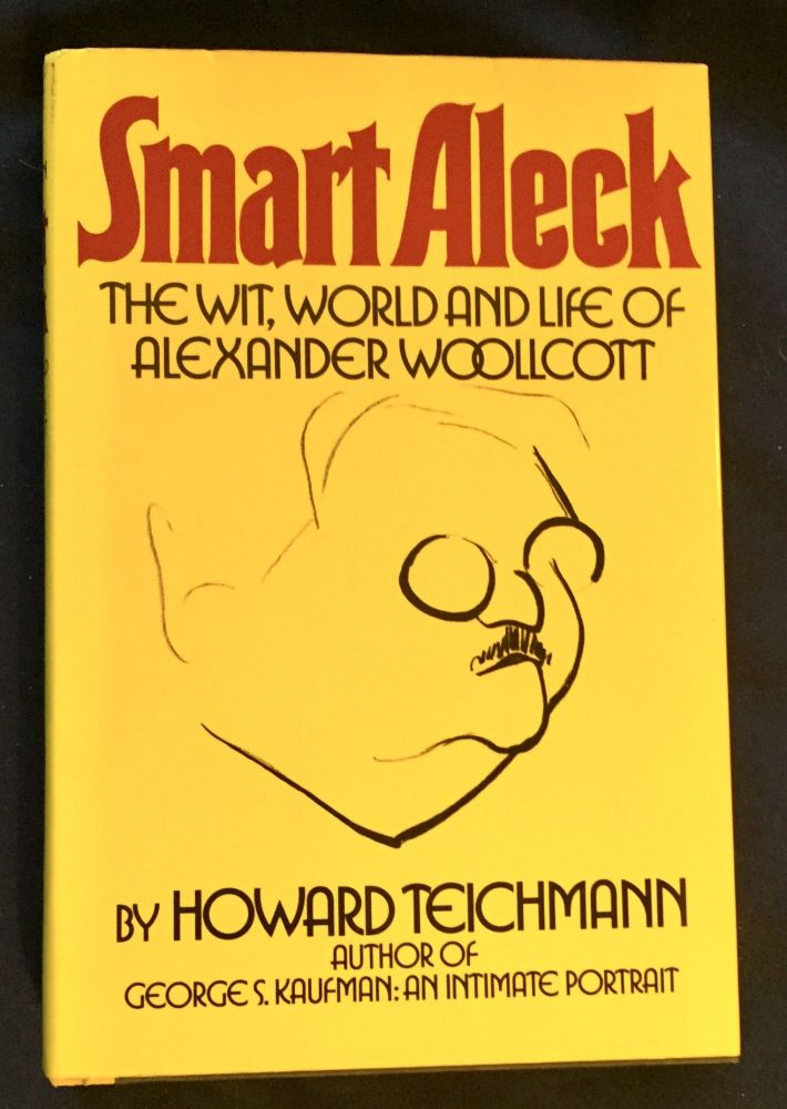 SMART ALECK; The Wit, World and Life of Alexander Woollcott / by Howard Teichmann. Howard Teichmann.