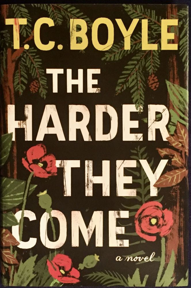 THE HARDER THEY COME; T. Coraghessan Boyle. T. C. Boyle.