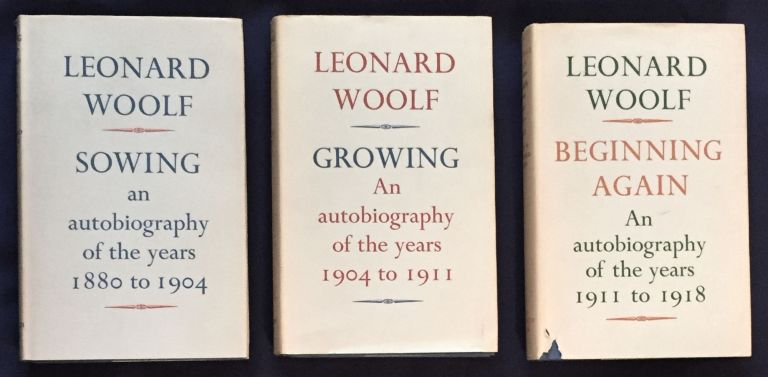 [AUTOBIOGRAPHY in 3 VOLS:] SOWING...1880 to 1904; GROWING...1904 to 1911; BEGINNING AGAIN...1911 to 1918.; An autobiography of the years 1880 to 1904 / ...1904 to 1911 / ...1911 to 1918 / By Leonard Woolf / PLUS his Typed Letter Signed. Leonard Woolf.