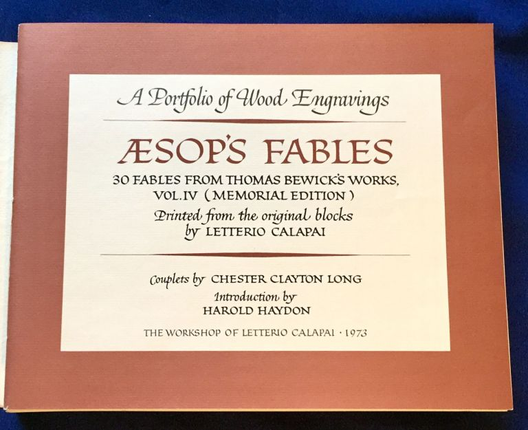 AESOP'S FABLES; Vol. IV. (Memorial Edition) A Portfolio of [30] Wood Engravings / 30 Fables from Thomas Bewick's Works, / Printed from the original blocks by Letterio Calapai / Couplets by Chester Clayton Long / Introduction by Harold Haydon. Aesop, Letterio Calapai, printer.
