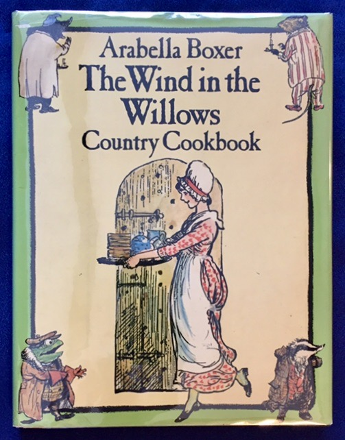 THE WIND IN THE WILLOWS; Country Cookbook / Inspired by The Wind in the Willows by Kenneth Graham / Recipes by Arabella Boxer / Illustrated by Ernest H. Shepard. Kenneth Graham, Arabella Boxer.