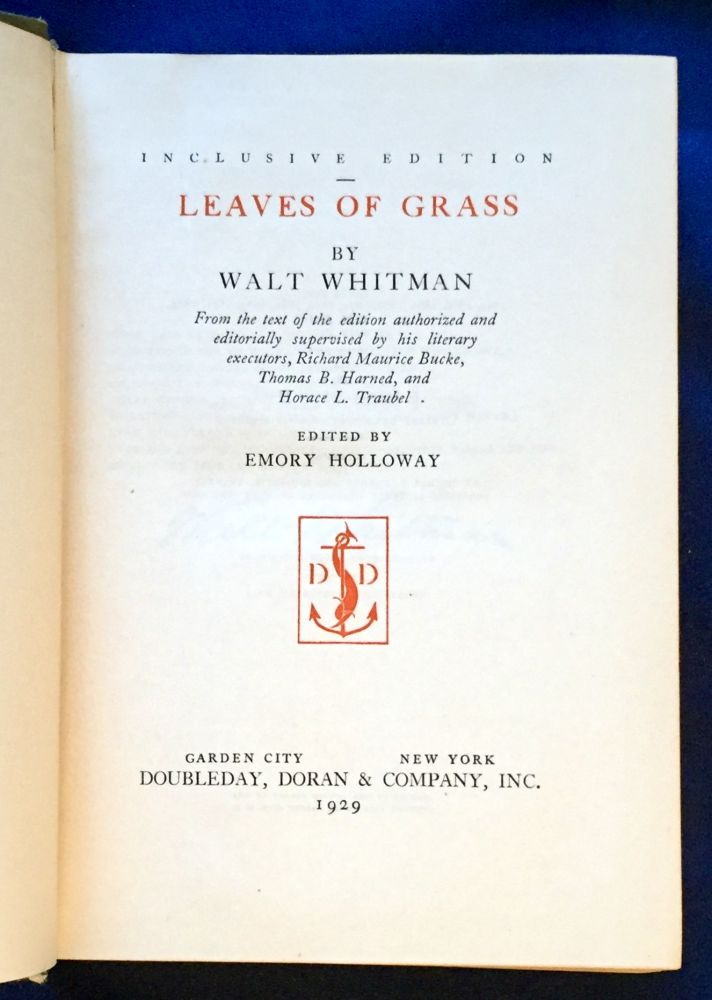 LEAVES OF GRASS / INCLUSIVE EDITION; By Walt Whitman / Edited by Emory Holloway / From the text of the edition authorized and editorially supervised by his literary executors, Richard Maurice Bucke, Thomas B. Harned, and Horace L. Traubel. / Edited by Emory Holloway. Walt Whitman.