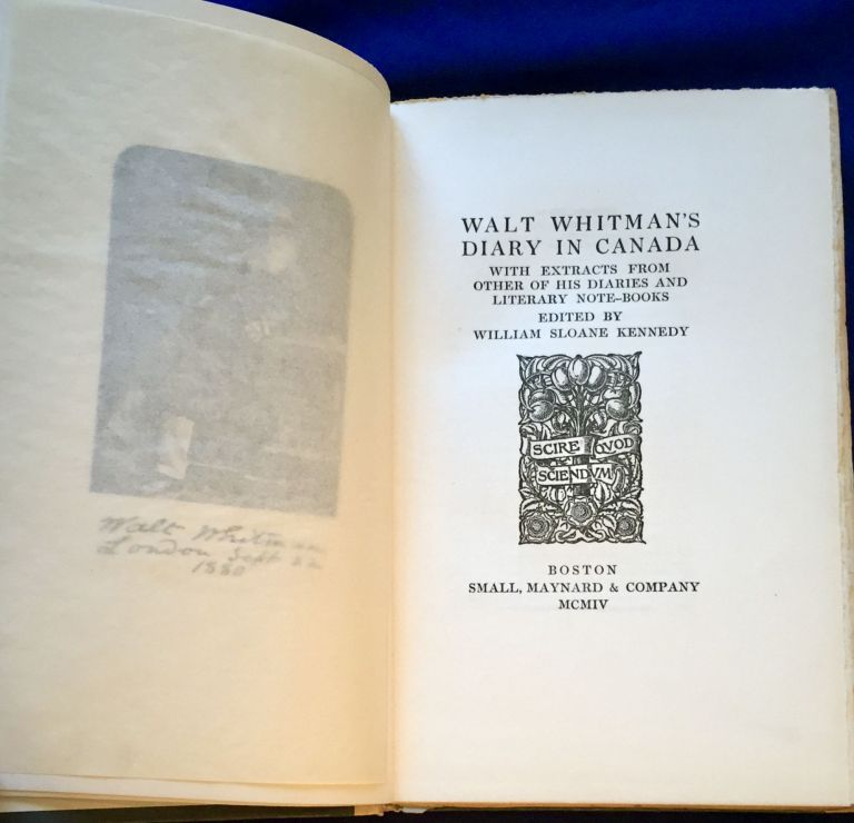 WALT WHITMAN'S DIARY IN CANADA; With Extracts from Other of his Diaries and Literary Note-books / Edited by William Sloane Kennedy. William Sloane Kennedy.