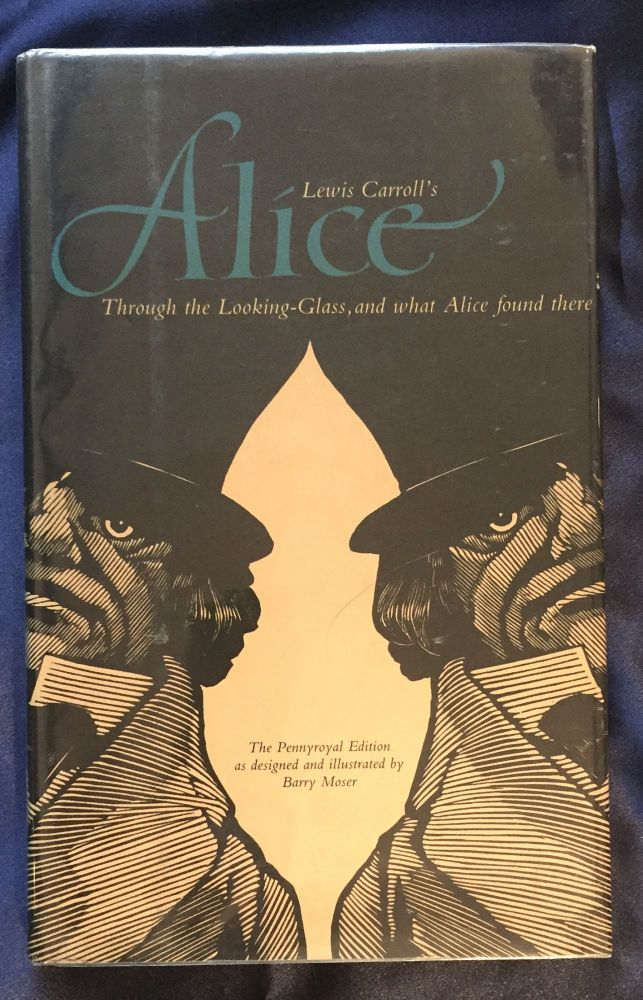 THROUGH THE LOOKING GLASS, AND WHAT ALICE FOUND THERE; Illustrated by BARRY MOSER, Preface and Notes by James R. Kincaid. Text edited by Selwyn H. Goodacre. Lewis Carroll, Rev. Charles Lutwidge Dodgson.