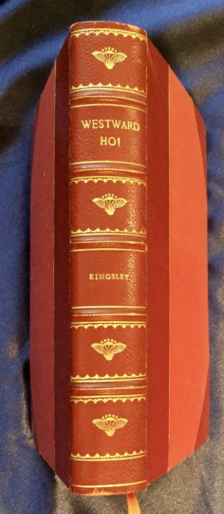 "WESTWARD HO!; or The Voyages and Adventures of Sir Amyas Leigh, Knight / in the reign of her Most Glorious Majesty, Queen Elizabeth / Rendered into Modern English by Charles Kingsley / with Illustrations from 16th Century Originals and from photographs of ""Westward Ho!"" country together with a biographical sketch of the author. . . Charles Kingsley."