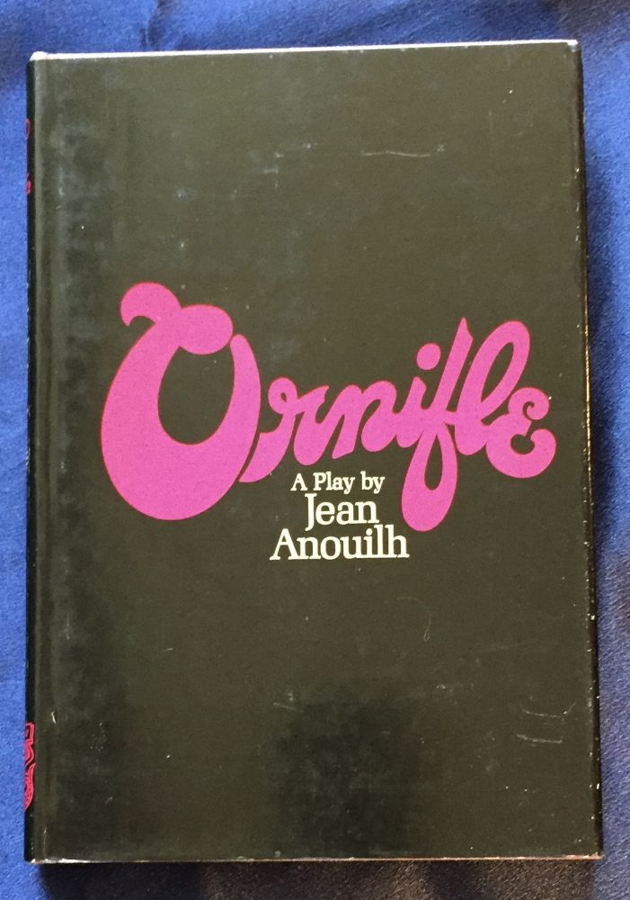 ORNIFLE; A Play by Jean Anouilh / Translated by Lucienne Hill / A Spotlight Dramabook. Jean Anouilh.