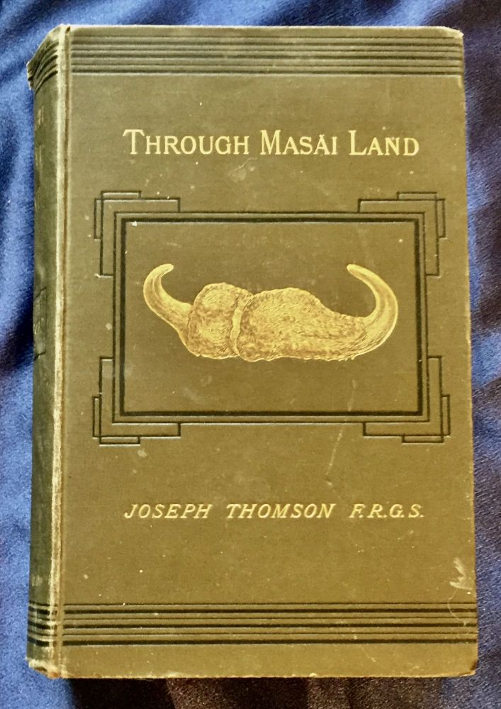 THROUGH MASAI LAND; A Journey of Exploration Among the Snowclad Volcanic Mountains and Strange Tribes / of Eastern Equatorial Africa / Being the Narrative of the Royal Geographical Society's Expedition to Mount Kenia and Lake Victoria Nyanza, 1883-1884. Joseph Thomson.
