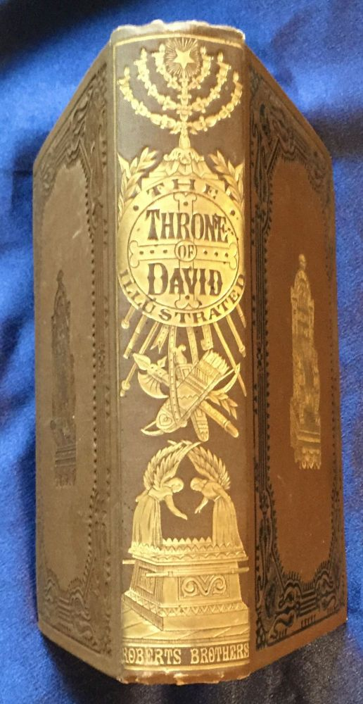 THE THRONE OF DAVID;; For the Consecration of the Shepherd of Bethlehem / Being an Illustration of the Splendor, Power, and Dominion of the Reign of the / Shepherd,--Poet,--Warrior,--King, and Prophet, Ancestor and Type of Jesus.... By the Reverend J. H. Ingfraham, L.L.D. Rev. J. H. Ingraham.