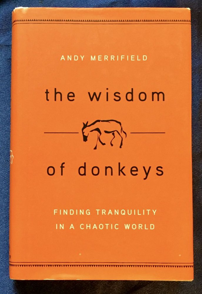 THE WISDOM OF DONKEYS; Finding Tranquility in a Chaotic World. Andy Merrifield.