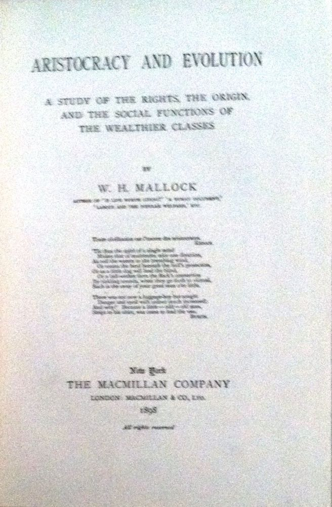 ARISTOCRACY AND EVOLUTION; A Study of the Rights, the Origin, and the Social Functions of the Wealthier Classes. W. H. Mallock.