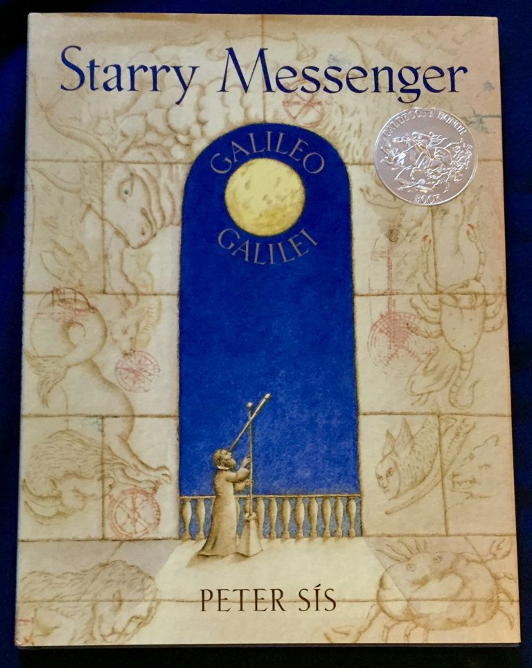 STARRY MESSENGER; A book depicting the life of a famous scientist - mathematician - astronomer - philosopher - physicist GALILEO GALILEI / Created and illustrated by Peter Sis / for Francis Foster Books / at Farrar Strauss Giroux. Peter Sis.