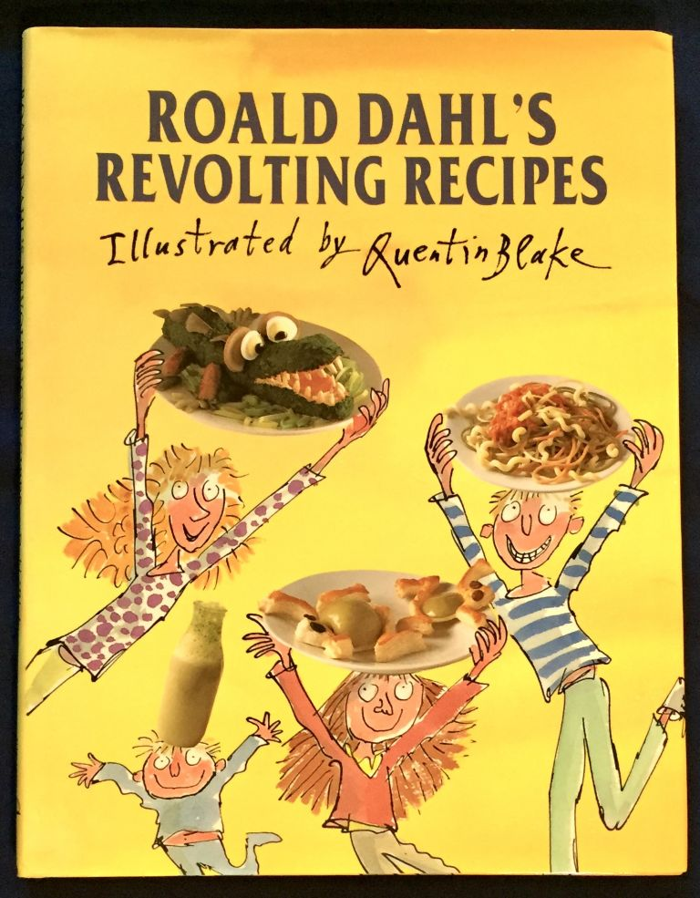 ROALD DAAHL'S REVOLTING RECIPES; Illustrated by Quentin Blake / with photographs by Jan Baldwin / Recipes compiled by Josie Fison and Felicity Dahl. Roald Dahl.