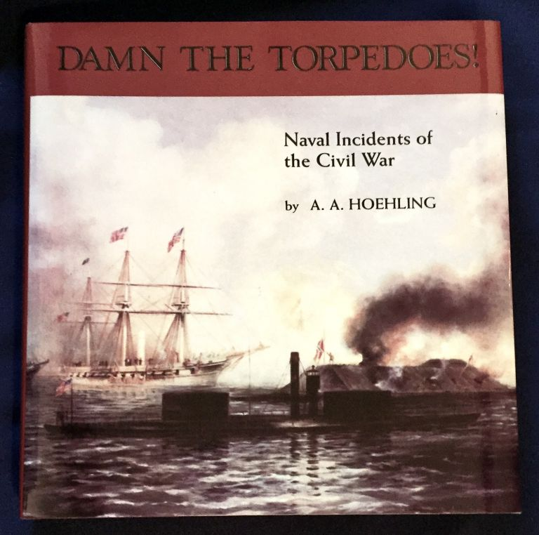 DAMN THE TORPEDOES!; Naval Incidents of the Civil War. A. A. Hoehling.