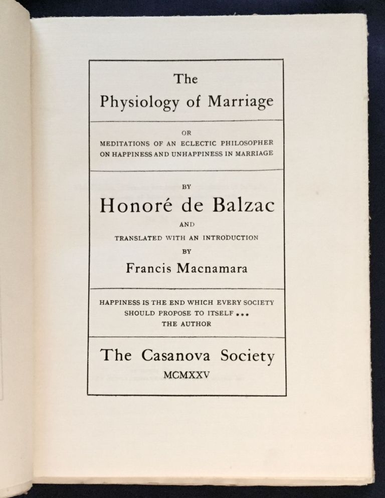 THE PHYSIOLOGY OF MARRIAGE; or Meditations of an Eclectic Philosopher on Happiness and Unhappiness in Marriage / by Honore de Balzac / and Translated with an Introduction by Francis Macnamara. Honore de Balzac.