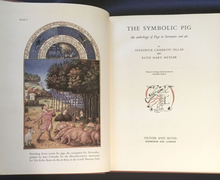 THE SYMBOLIC PIG; An Anthology of Pigs in literature and art / By Frederick Cameron Sillar and Ruth Mary Meyler / Original drawings and decorations by Oliver Holt. Frederick Cameron Sillar, Ruth Mary Meyler.