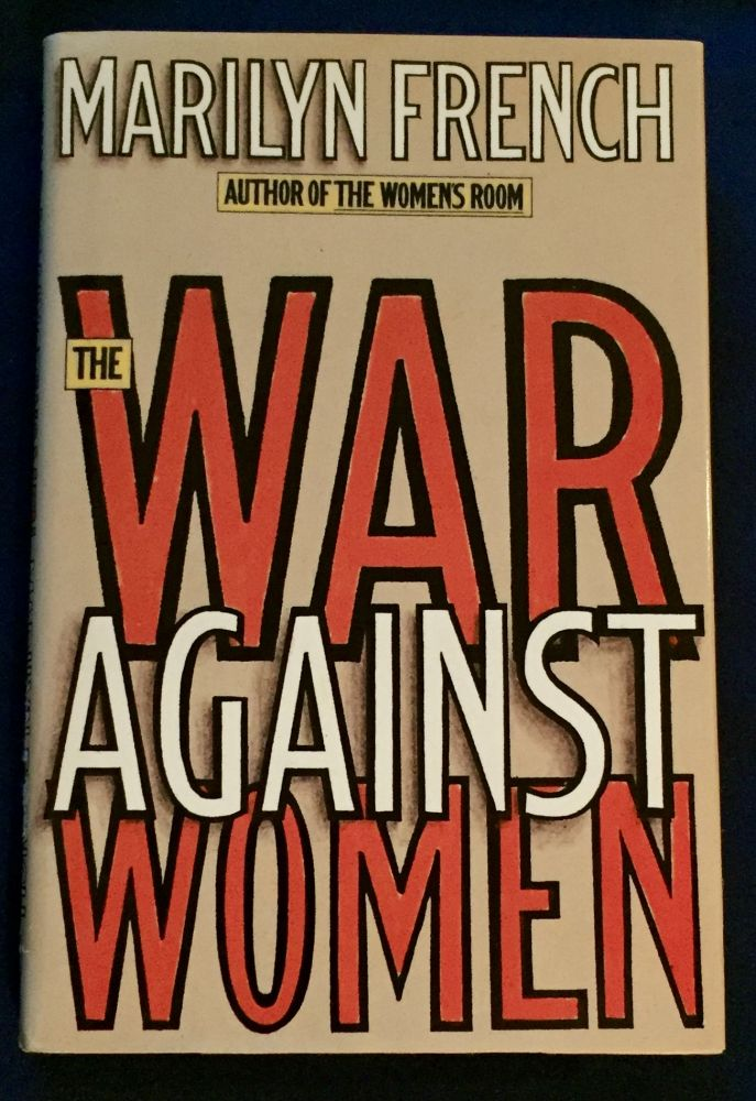 THE WAR AGAINST WOMEN. Marilyn French.