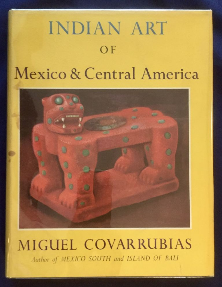 INDIAN ART OF MEXICO & CENTRAL AMERICA; Color Plates and Line Drawings by the Author. Miguel Covarubbias.