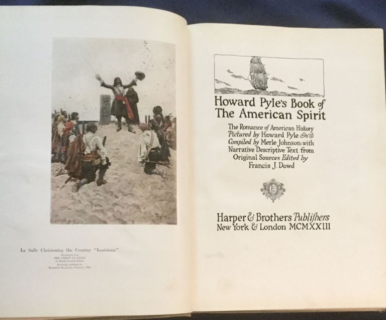 HOWARD PYLE'S BOOK OF THE AMERICAN SPIRIT; The Romance of AmericanHistory Pictured by Howard Pyle / Compiled by Merle Johnson: with Narrative Descriptive Text from Original Sources Edited by Francis J. Dowd. Howard Pyle.