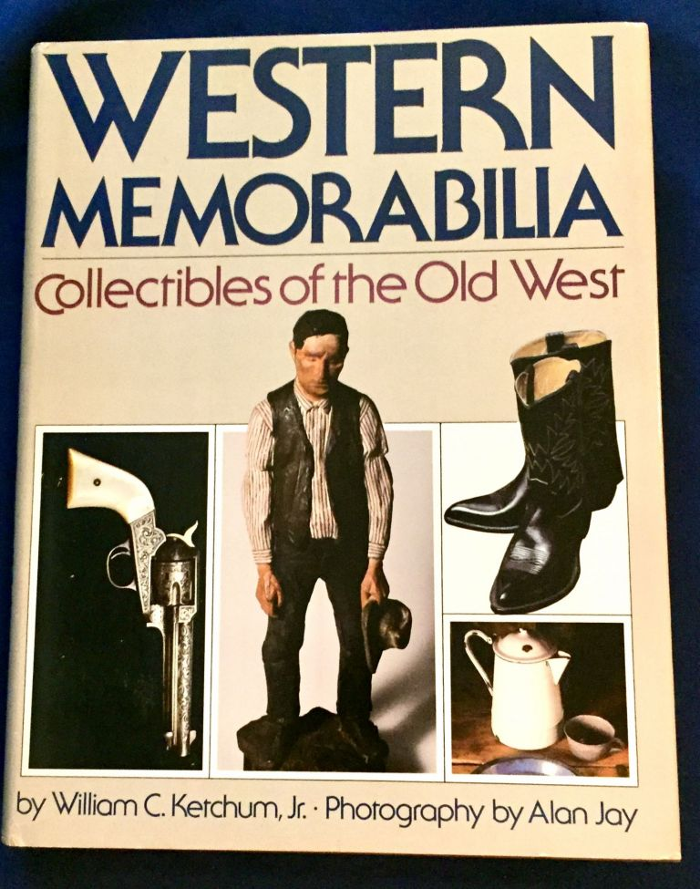 WESTERN MEMORABILIA; Collectibles of the Old West / by William C. Ketchum, Jr. / Photography by Alan Joy. William C. / Ketchum Jr., Alan Joy.