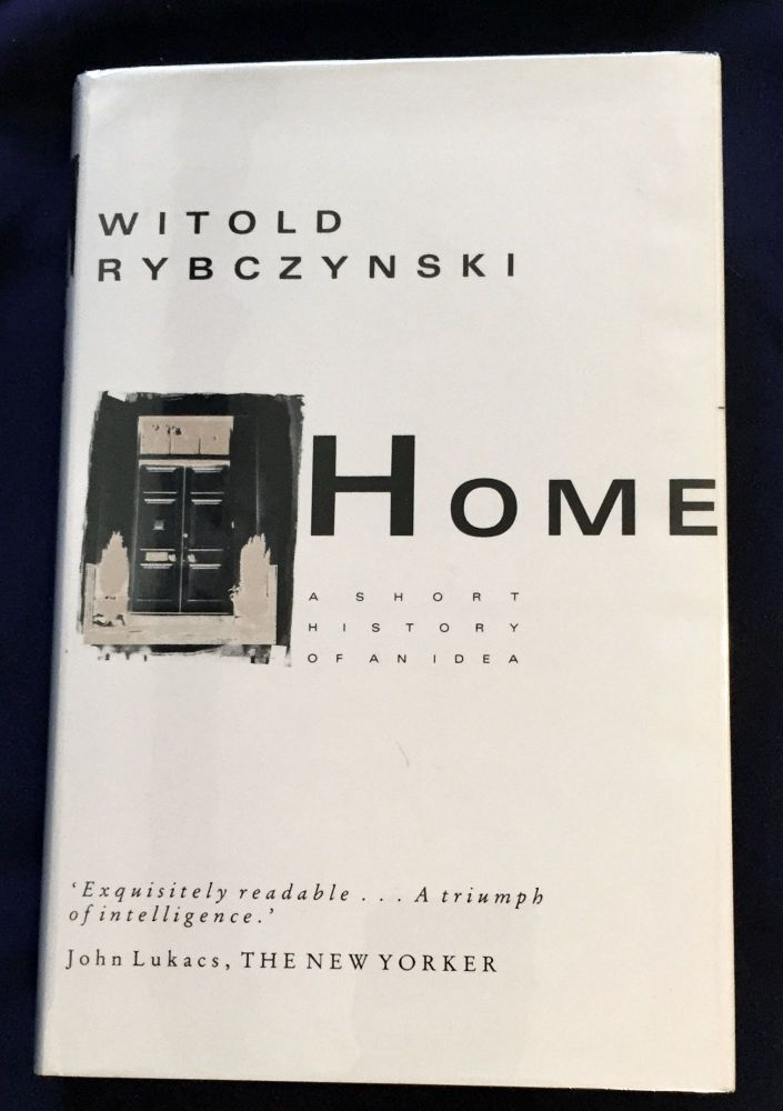 HOME; A Short History of an Idea. Witold Rybczynski.