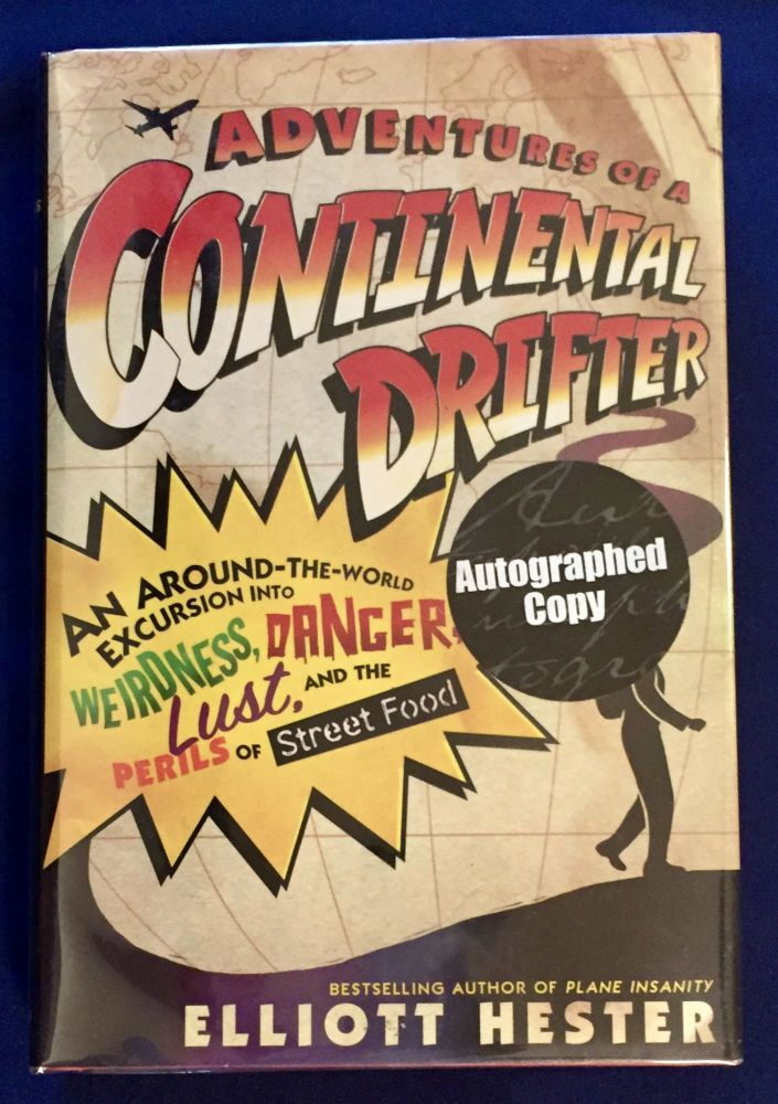 ADVENTURES OF A CONTINENTAL DRIFTER:; An Around-the-World Excursion into Weirdness, Danger, Lust, And the Perils of Street Food. Elliott Hester.