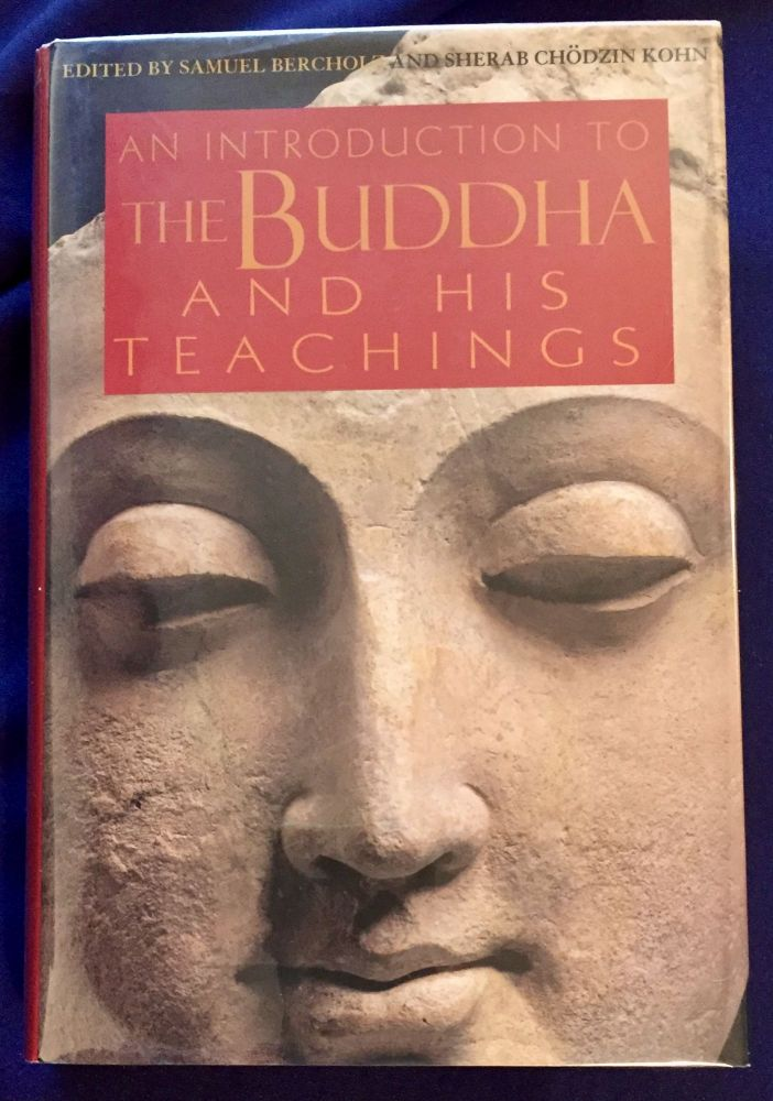 AN INTRODUCTION TO THE BUDDHA; And His Teachings / Compiled and edited by Samuel Bercholz and Sherab Chodzin Kohn / Foreword by Bernardo Bertolucci. Samuel Bercholz, Sherab Chodzin Kohn.