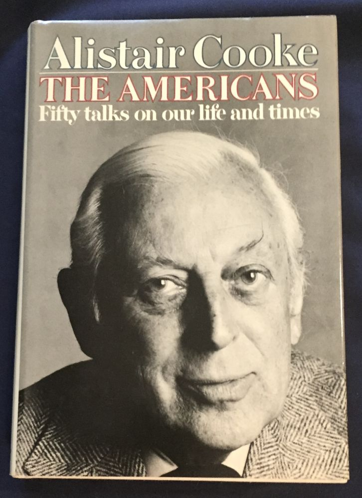 THE AMERICANS; Fifty talks on our life and times by Alistair Cooke. Alistair Cooke.