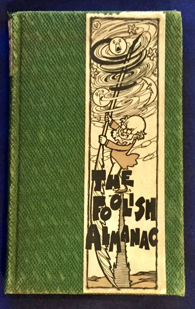 THE FOOLISH ALMANAC; For the Year of 1906 A.D. / And the Fifth since the Discovery of Race Suicide by President Roosevelt . . . Nineteen hundred and six is to be a Corker . . . John W. Luce, Company Staff, George Barr McCutcheon Nixon Waterman, Virginia Van de Water, Arthur E. Parke, W. D. Nesbit.