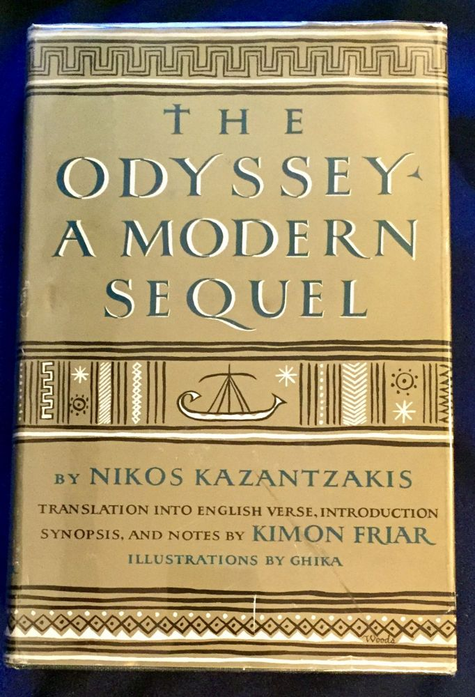 THE ODYSSEY; A Modern Sequel by Nikos Kazantzakis / Translation into English Verse, Introduction, Synopsis, and Notes by Kimon Friar / Illustrations by Ghika. Nikos Kazantzakis.