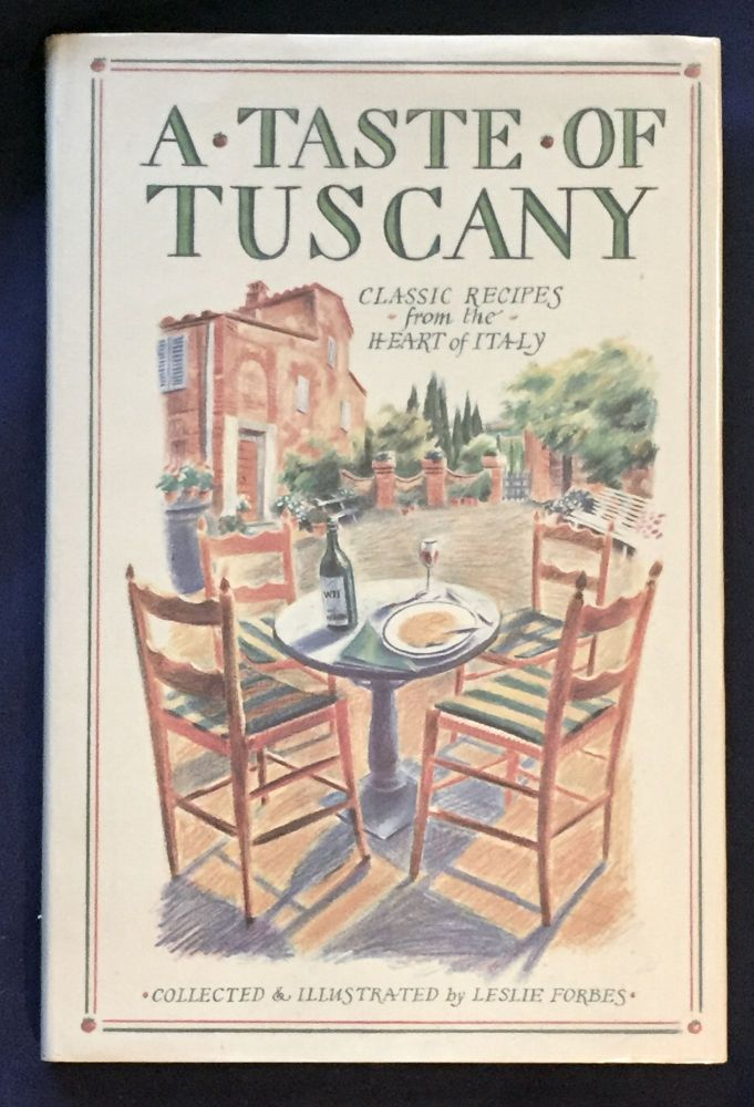 A TASTE OF TUSCANY; Classic Recipes from the Heart of Italy / Collected and Illustrated by Leslie Forbes. Leslie Forbes.