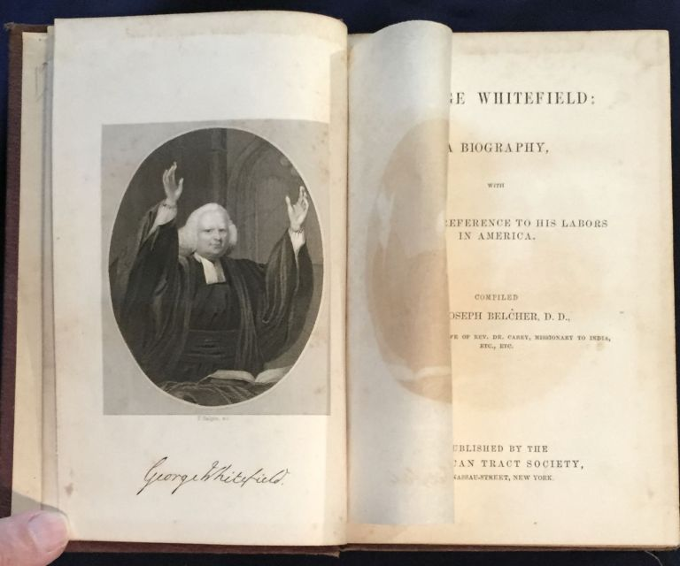 GEORGE WHITEFIELD: A Biography,; With Special Reference to his Labors in America. D. D. Belcher, compiler, Joseph.