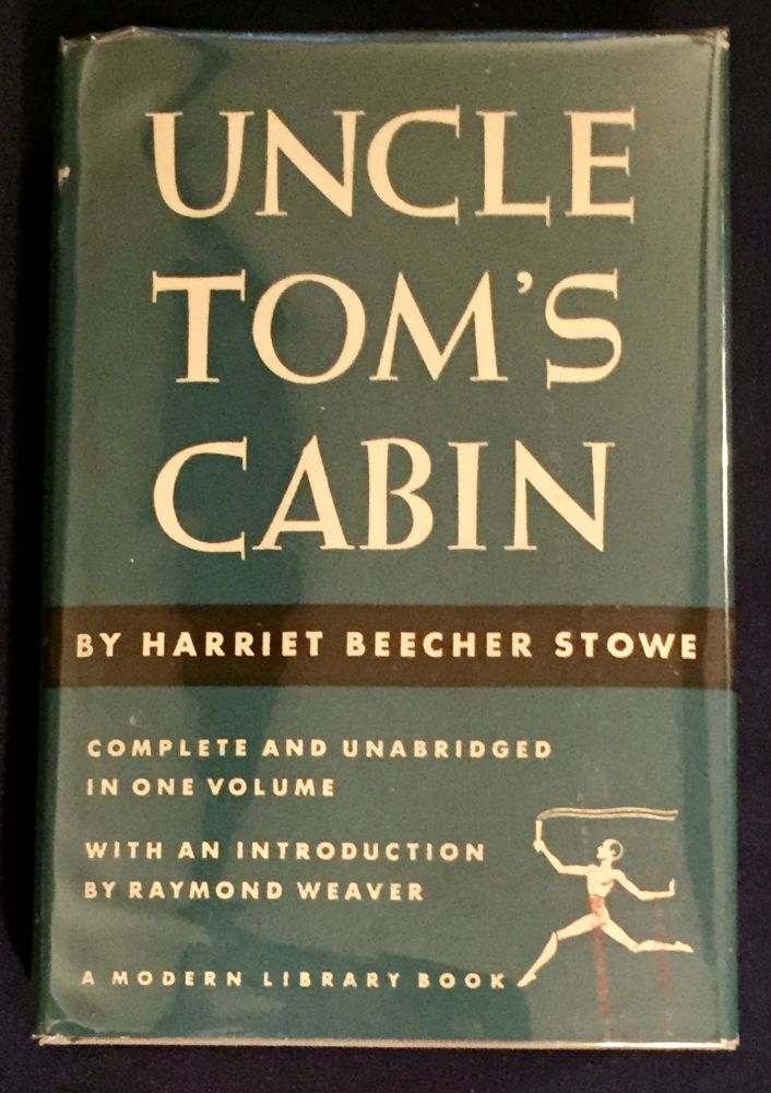 UNCLE TOM'S CABIN; Or, Life Among the Lowly / By Harriet Beecher Stowe / With an Introduction by Raymond Weaver. Harriet Beecher Stowe.